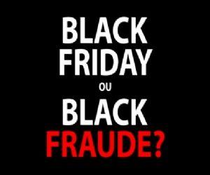 952285b38a7 Black Friday ou Black Fraude